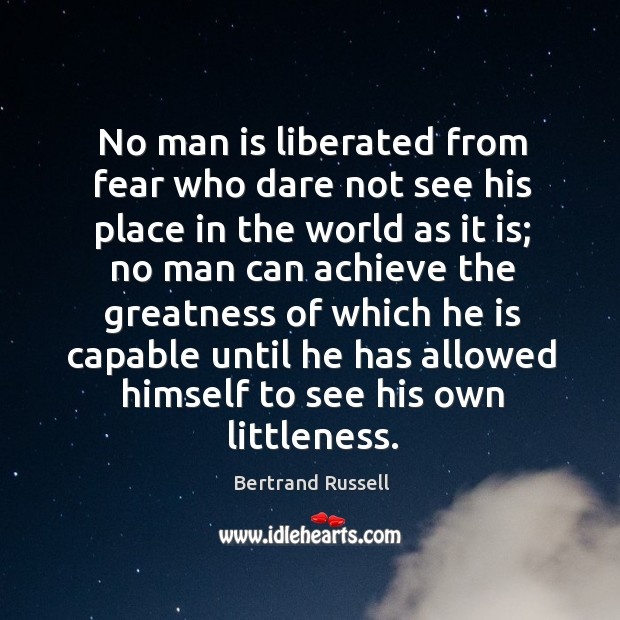 No man is liberated from fear who dare not see his place Image