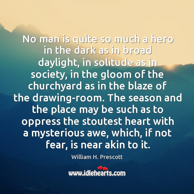 No man is quite so much a hero in the dark as Image