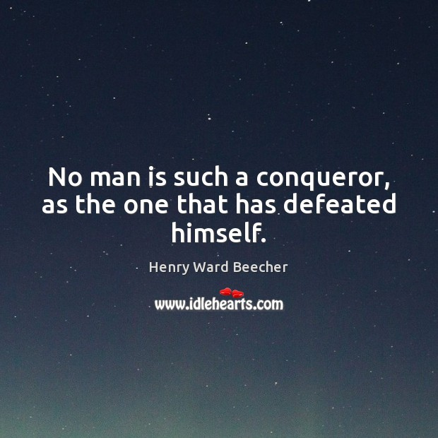 Image, No man is such a conqueror, as the one that has defeated himself.