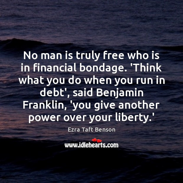 No man is truly free who is in financial bondage. 'Think what Image