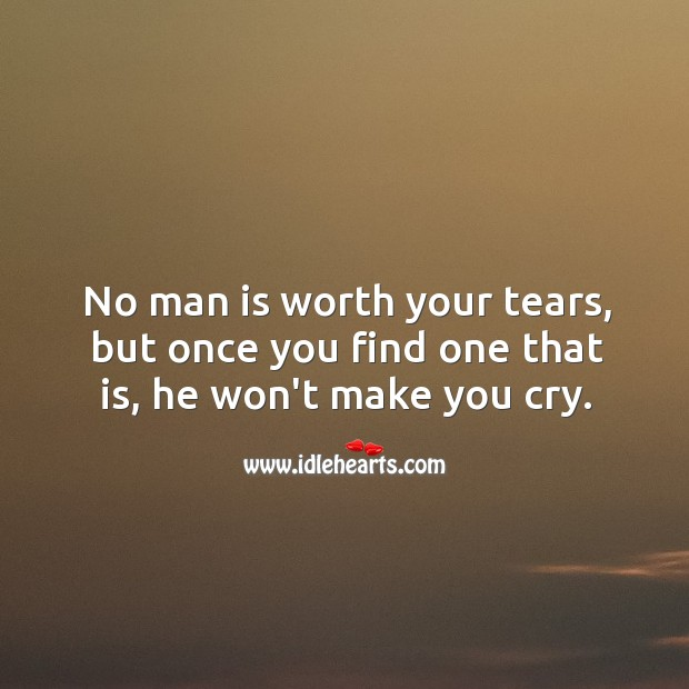 Image, No man is worth your tears.