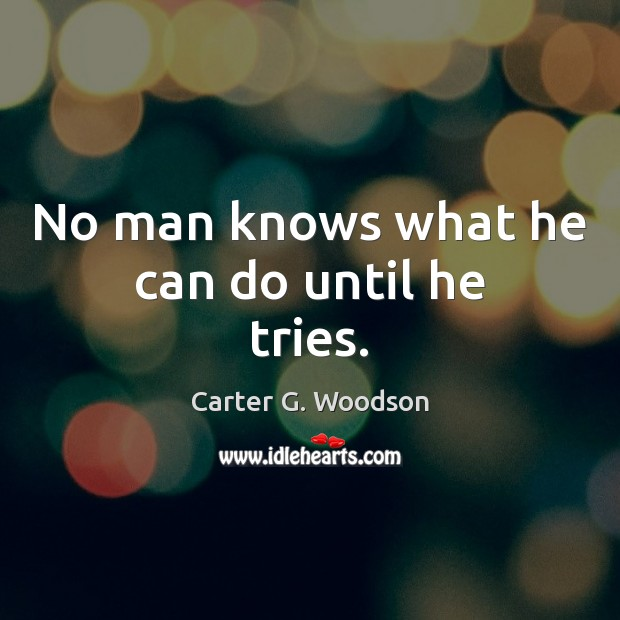 No man knows what he can do until he tries. Image