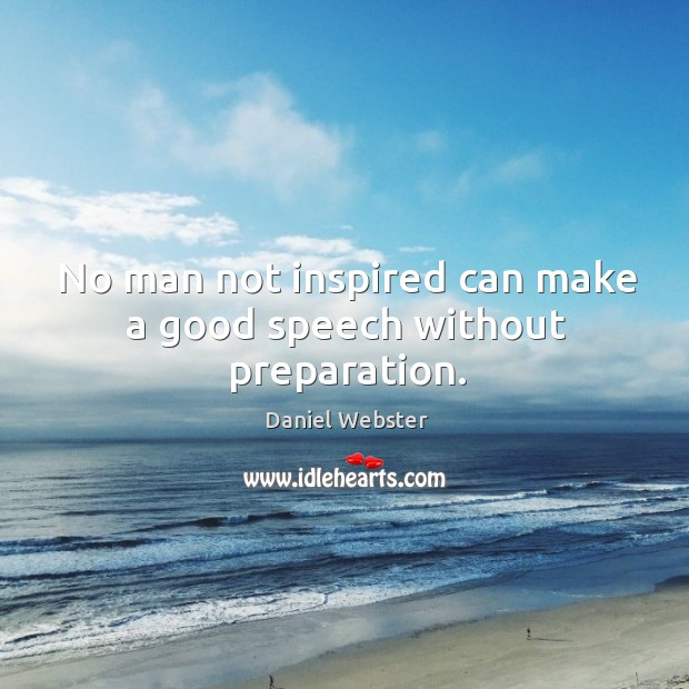 No man not inspired can make a good speech without preparation. Image
