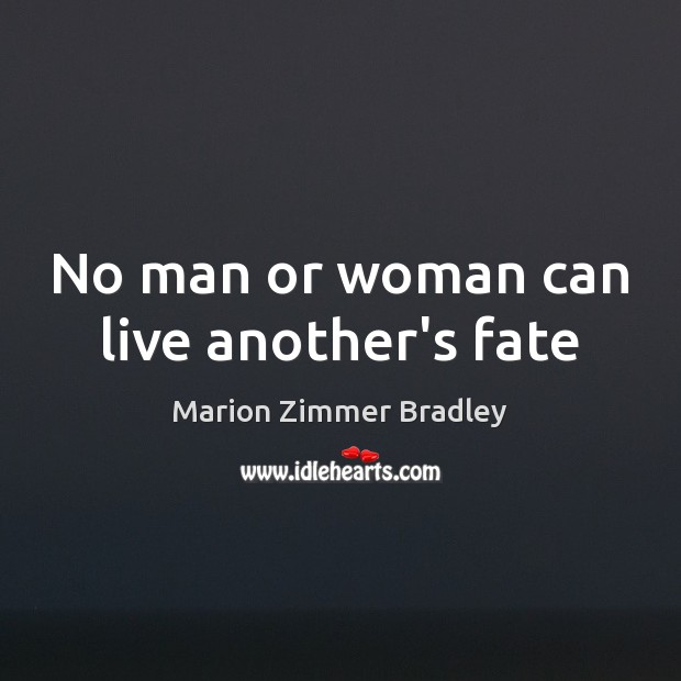 Image, No man or woman can live another's fate