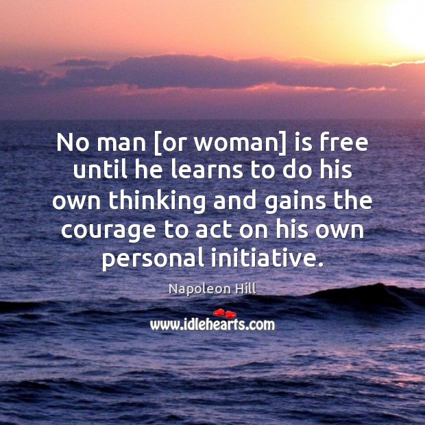 No man [or woman] is free until he learns to do his Napoleon Hill Picture Quote