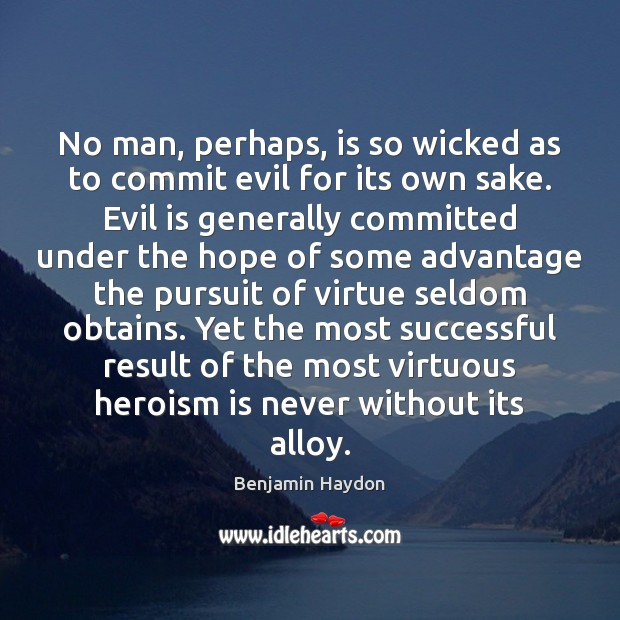 Image, No man, perhaps, is so wicked as to commit evil for its