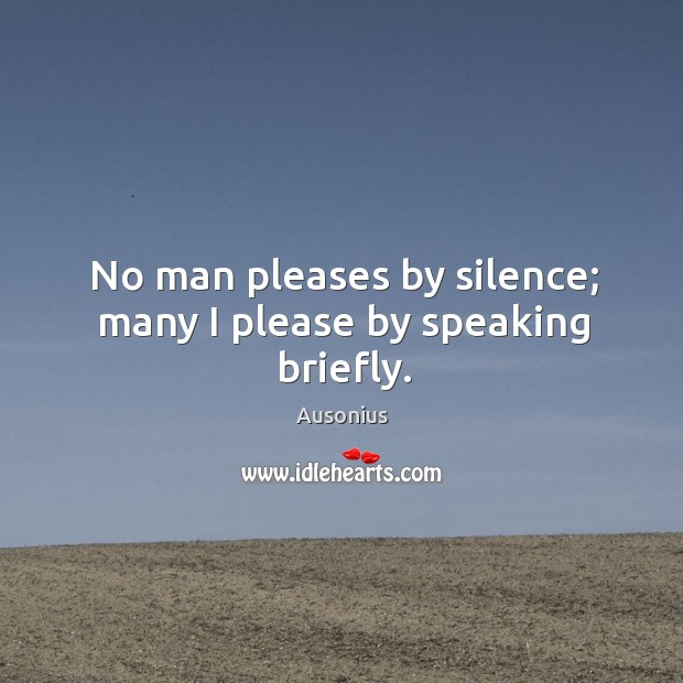 Image, No man pleases by silence; many I please by speaking briefly.