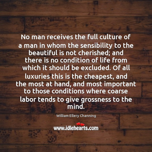 No man receives the full culture of a man in whom the William Ellery Channing Picture Quote