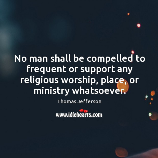 No man shall be compelled to frequent or support any religious worship, Image