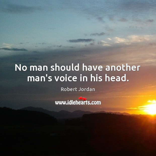 No man should have another man's voice in his head. Image