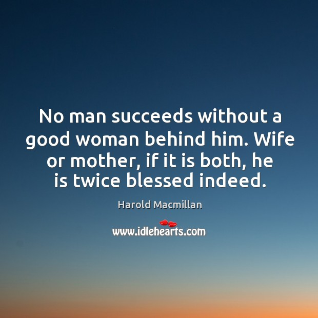 Image, No man succeeds without a good woman behind him. Wife or mother, if it is both