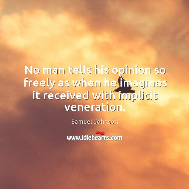 Image, No man tells his opinion so freely as when he imagines it