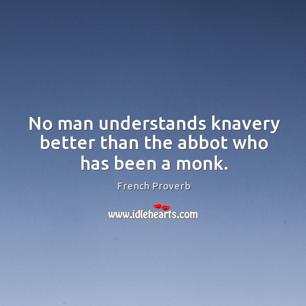 Image, No man understands knavery better than the abbot who has been a monk.