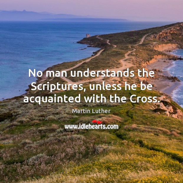 No man understands the Scriptures, unless he be acquainted with the Cross. Image