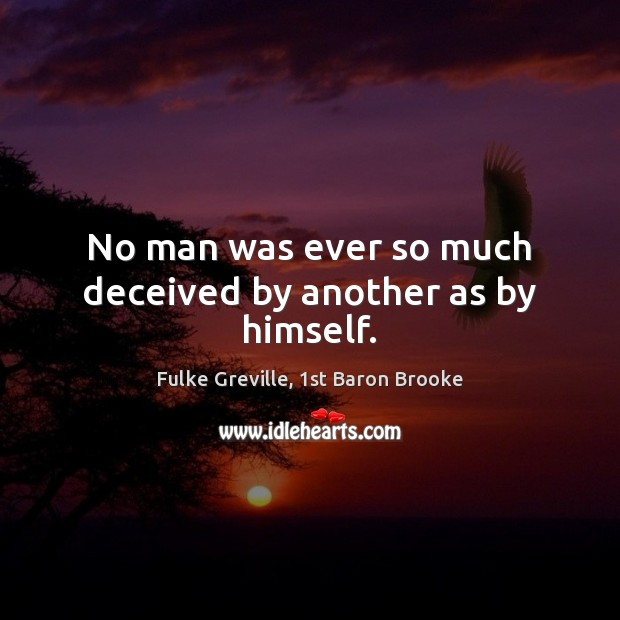 Image, No man was ever so much deceived by another as by himself.