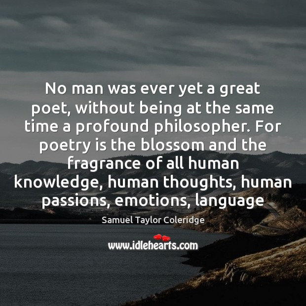 No man was ever yet a great poet, without being at the Samuel Taylor Coleridge Picture Quote