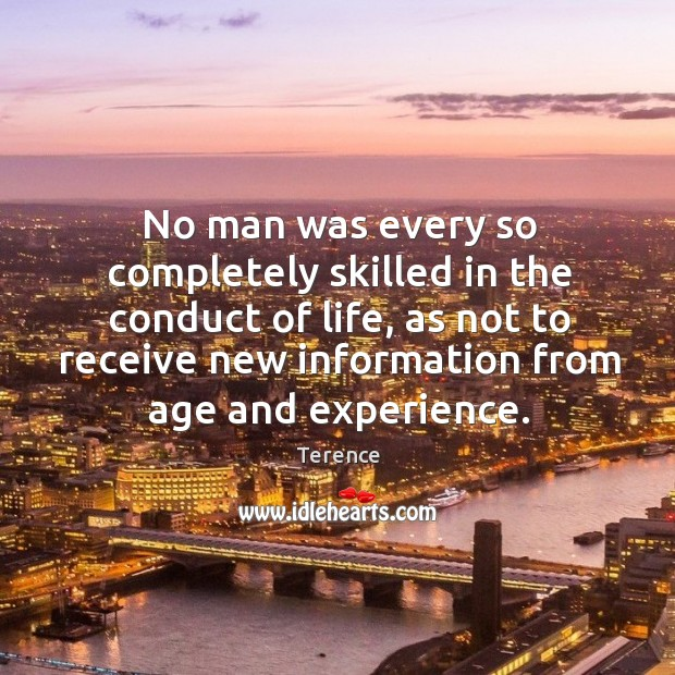 No man was every so completely skilled in the conduct of life Terence Picture Quote