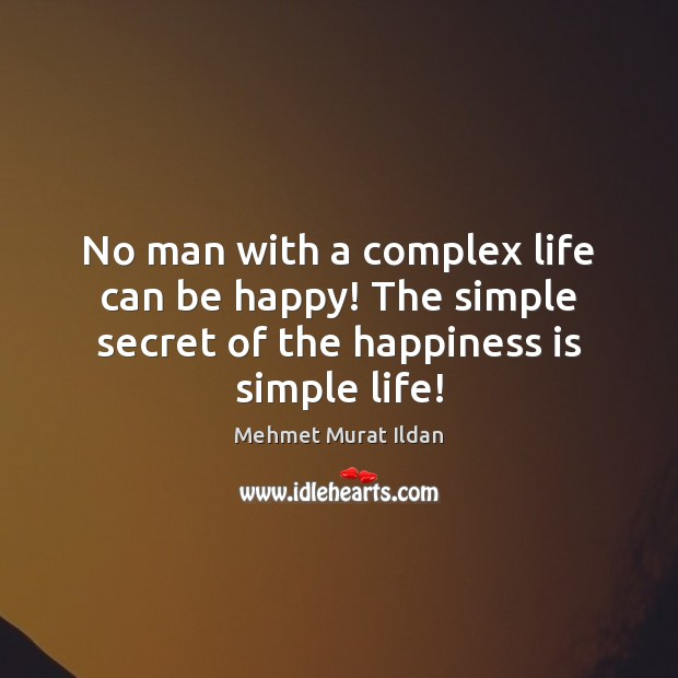 Image, No man with a complex life can be happy! The simple secret