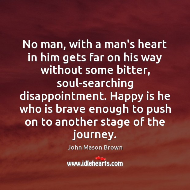 No man, with a man's heart in him gets far on his John Mason Brown Picture Quote