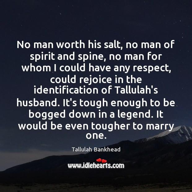 No man worth his salt, no man of spirit and spine, no Image