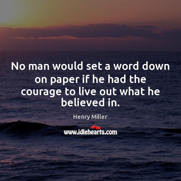 No man would set a word down on paper if he had Henry Miller Picture Quote