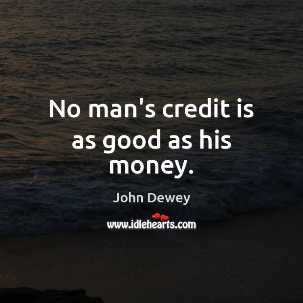No man's credit is as good as his money. Image