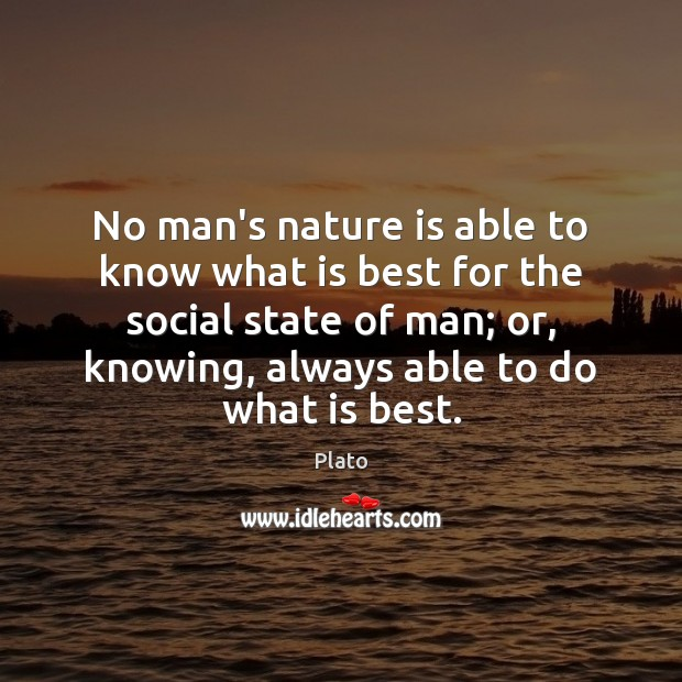 No man's nature is able to know what is best for the Plato Picture Quote