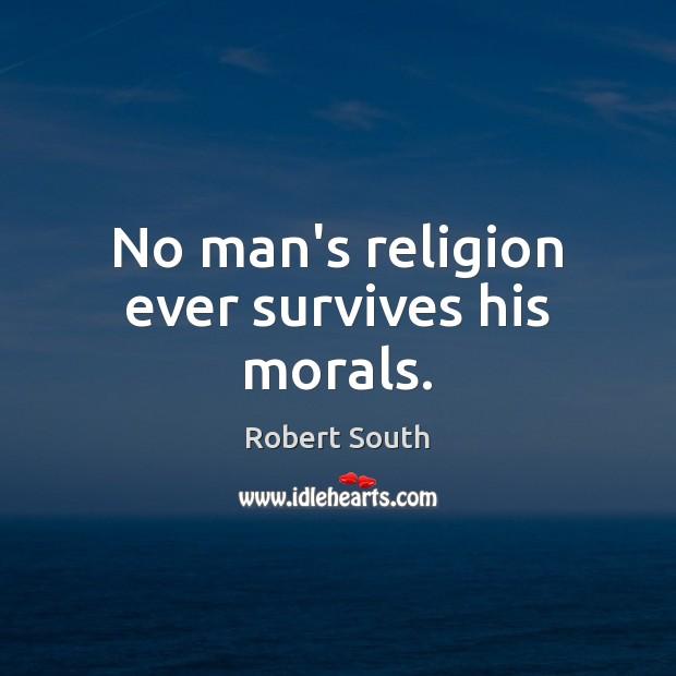 No man's religion ever survives his morals. Image