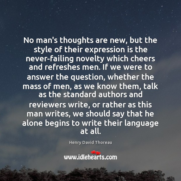 No man's thoughts are new, but the style of their expression is Image
