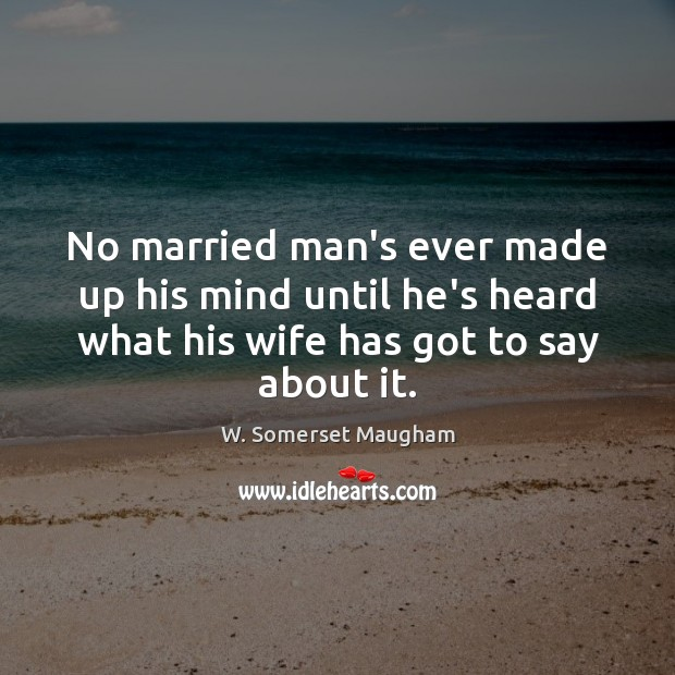 Image, No married man's ever made up his mind until he's heard what