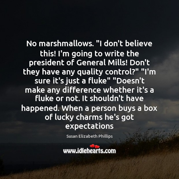 "No marshmallows. ""I don't believe this! I'm going to write the president Susan Elizabeth Phillips Picture Quote"