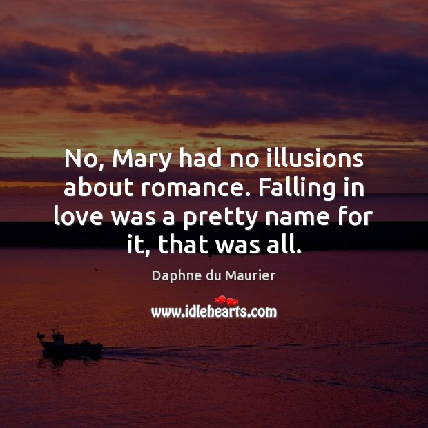 No, Mary had no illusions about romance. Falling in love was a Daphne du Maurier Picture Quote