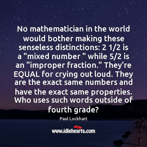 Image, No mathematician in the world would bother making these senseless distinctions: 2 1/2 is