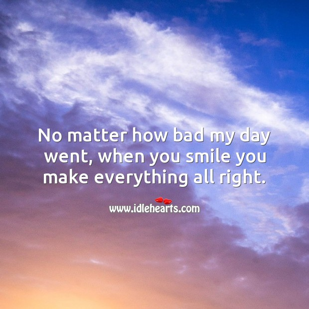 No matter how bad my day went, when you smile you make everything all right. Romantic Messages Image
