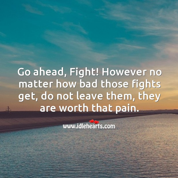 No matter how bad those fights get, do not leave them. Worth Quotes Image