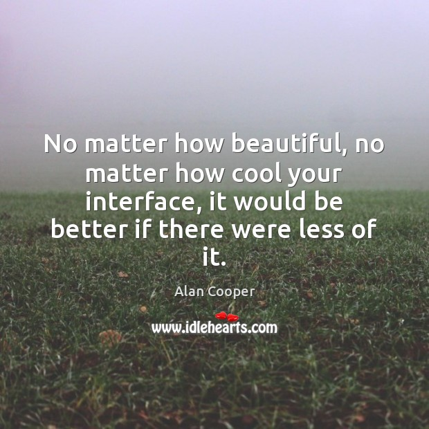 Image, No matter how beautiful, no matter how cool your interface, it would