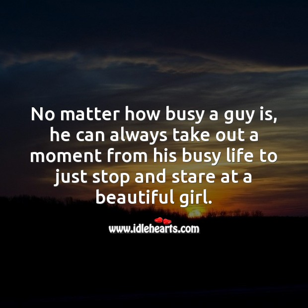 Image, No matter how busy a guy is, he can always take out a moment