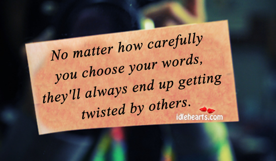 No Matter How Carefully You Choose Your Words…