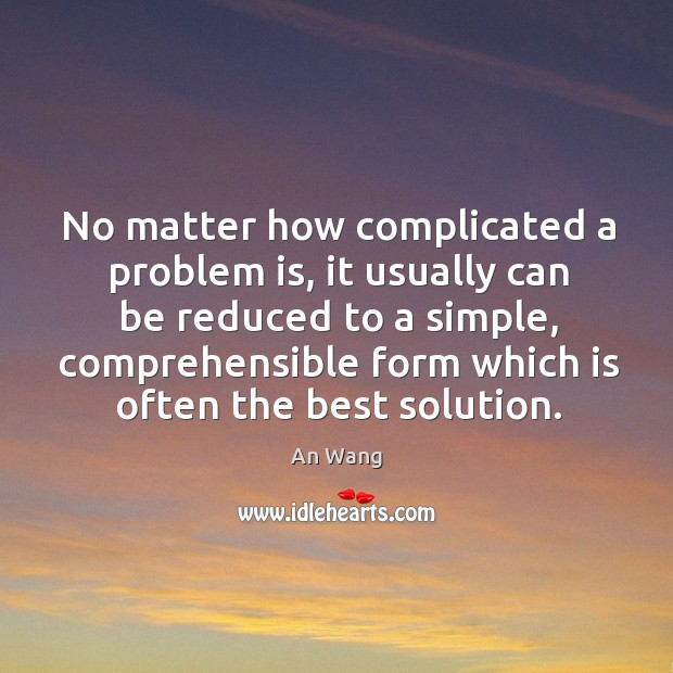 Image, No matter how complicated a problem is, it usually can be reduced to a simple