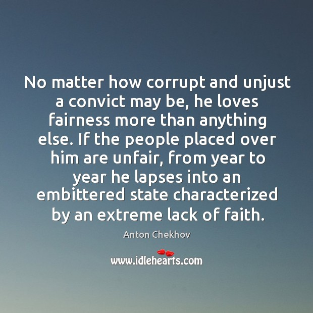 Image, No matter how corrupt and unjust a convict may be, he loves fairness more than anything else
