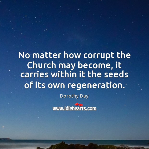 No matter how corrupt the Church may become, it carries within it Dorothy Day Picture Quote