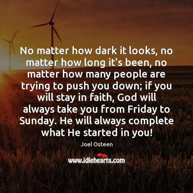No matter how dark it looks, no matter how long it's been, Image