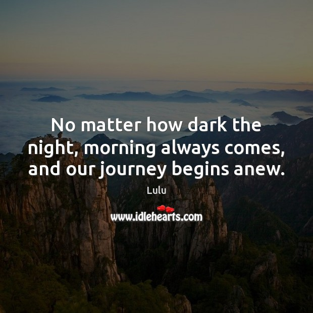 No matter how dark the night, morning always comes, and our journey begins anew. Journey Quotes Image