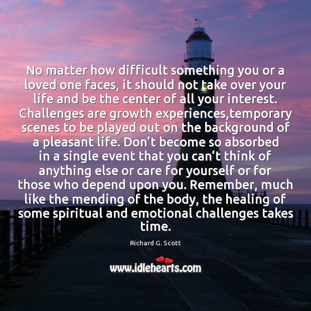 No matter how difficult something you or a loved one faces, it Richard G. Scott Picture Quote