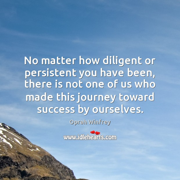 No matter how diligent or persistent you have been, there is not Oprah Winfrey Picture Quote