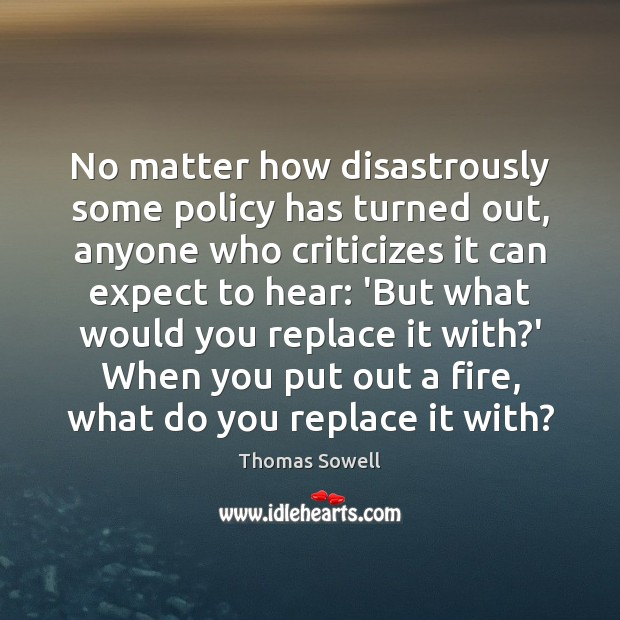 Image, No matter how disastrously some policy has turned out, anyone who criticizes