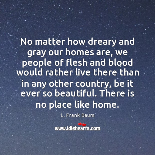 Image about No matter how dreary and gray our homes are, we people of