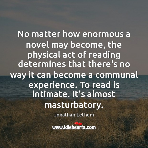 Image, No matter how enormous a novel may become, the physical act of