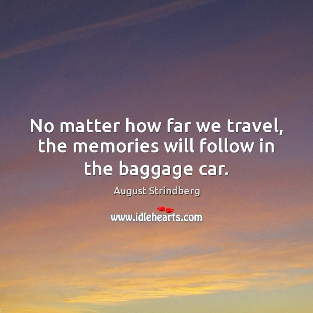 No matter how far we travel, the memories will follow in the baggage car. Image