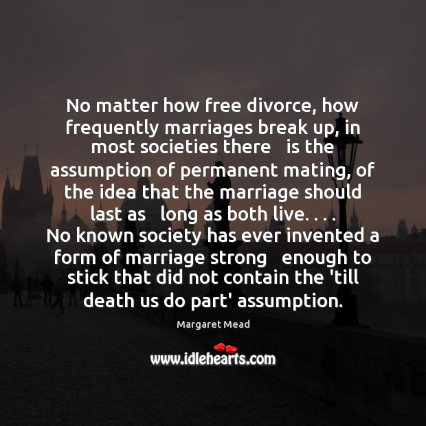 No matter how free divorce, how frequently marriages break up, in most Break Up Quotes Image